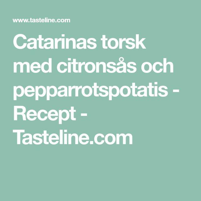 Catarinas torsk med citronsås och pepparrotspotatis - Recept - Tasteline.com