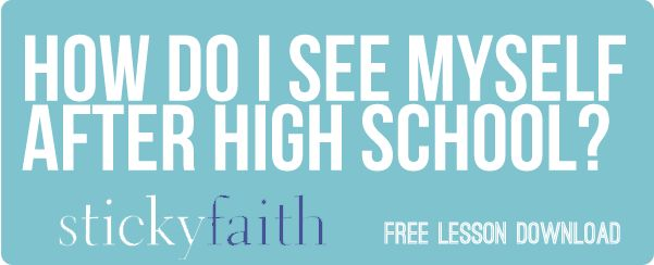 How Do I See Myself After High School?: A Sticky Faith Free Download Lesson | Youth Specialties