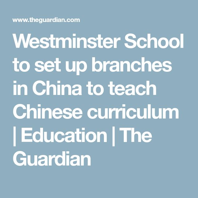 Westminster School to set up branches in China to teach Chinese curriculum | Education | The Guardian