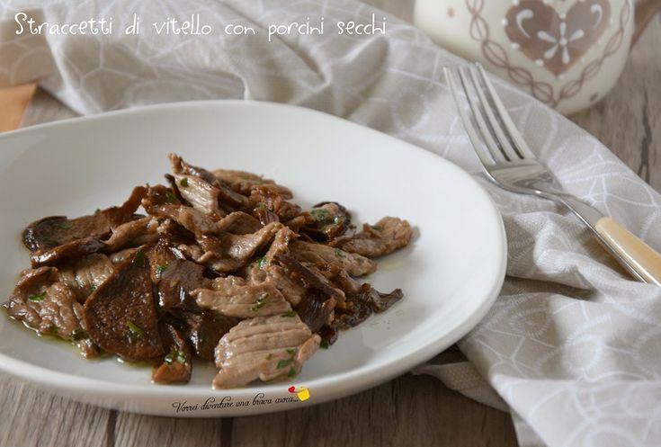 Gli straccetti di vitello con porcini secchi sono un secondo di terra semplice, gustoso e veloce da preparare! Ve li consiglio!