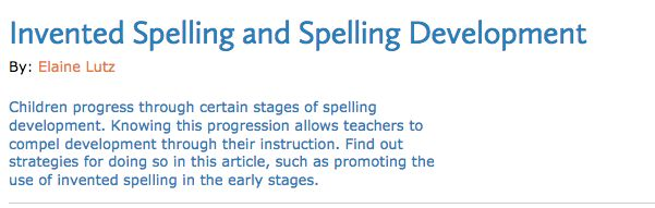 """UNDERSTANDING: The article """"Invented Spelling and Spelling Development"""" on Reading Rockets depended my understanding of students and their spelling. The article explains what inventive spelling is and outlines the stages of spelling development. The section on how teachers can nurture spelling development contributed to my understanding and reminded me that focusing on correctness of student spelling is not always beneficial."""
