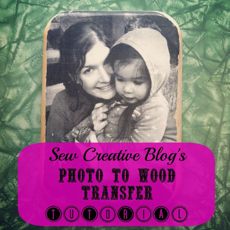 Photo to wood transfer tutorial from Sew Creative Makes a beautiful handmade gift