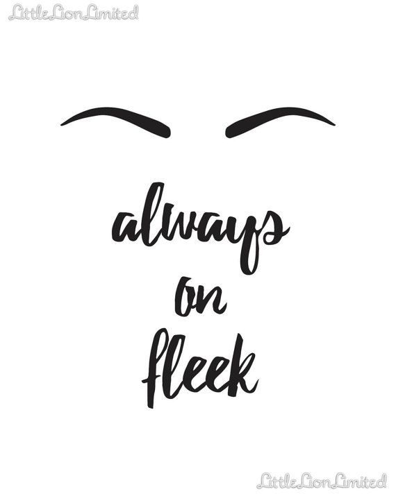 Are yours on fleek?  Eyebrows always on fleek  You will receive a prompt to download 1 file after purchasing:  1. 8x10 CMYK JPG without