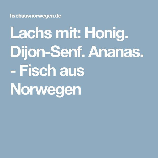 Lachs mit: Honig. Dijon-Senf. Ananas. - Fisch aus Norwegen