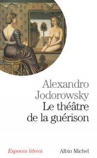 Le Théâtre de la guérison de Alexandro Jodorowsky