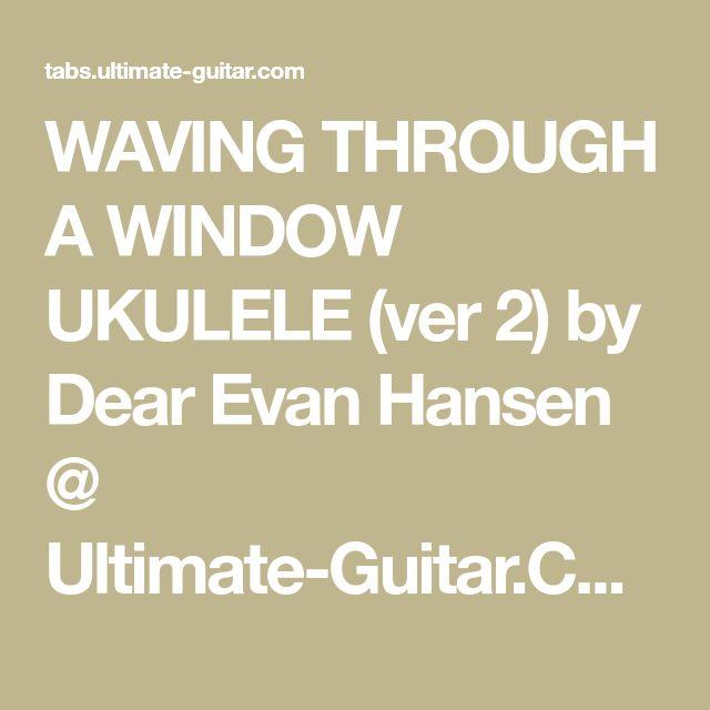 WAVING THROUGH A WINDOW UKULELE (ver 2) by Dear Evan Hansen @ Ultimate-Guitar.Com