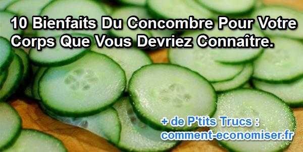 10 Bienfaits Du Concombre Pour Votre Corps Que Vous Devriez Connaître.