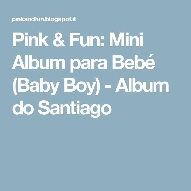 Pink & Fun: Mini Album para Bebé (Baby Boy) - Album do Santiago
