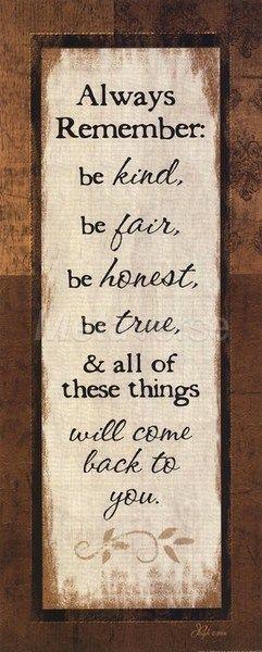 Be kind, be fair, be honest, be true