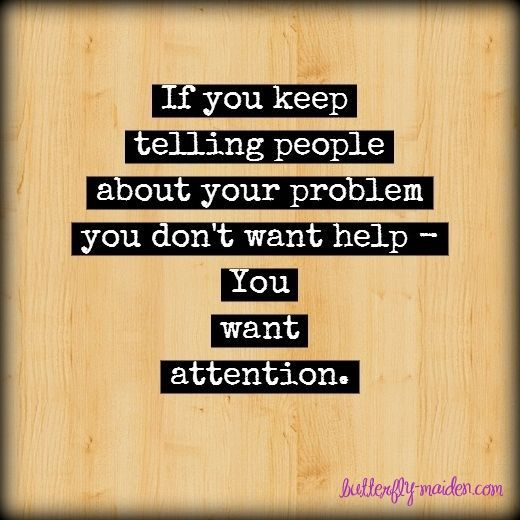 Attention seekers complain about problems that can be fixed…