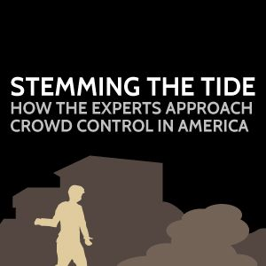 Stemming the Tide: How the Experts Approach Crowd Control in America