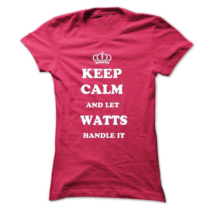 Keep Calm and let WATTS handle it. This T- shirt is for you. BUY NOW