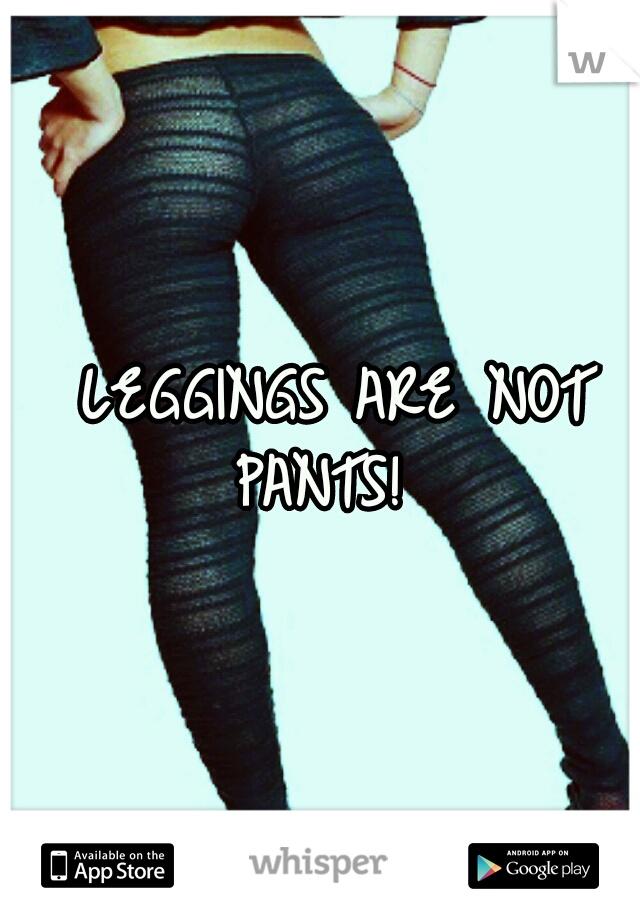 LEGGINGS ARE NOT PANTS! | Relateables | Pinterest