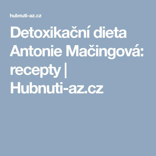 Detoxikační dieta Antonie Mačingová: recepty | Hubnuti-az.cz