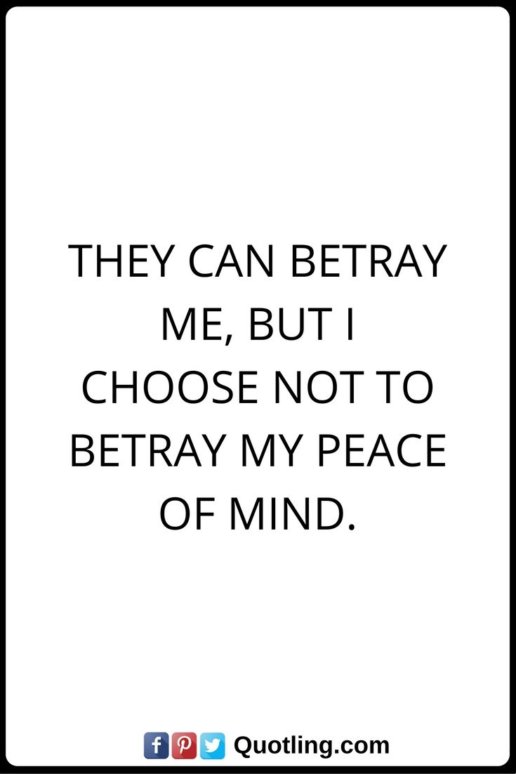 Quotes on betrayal and trust - Betrayal Quotes They Can Betray Me But I Choose Not To Betray My Peace Of