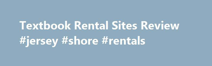 Textbook Rental Sites Review #jersey #shore #rentals http://rentals.remmont.com/textbook-rental-sites-review-jersey-shore-rentals/  #textbook rental sites # Textbook Rental Sites Review In addition to Chegg.com, the biggest players in the college textbook rental market are BookRenter.com and CampusBookRentals.com. There's really nothing wrong with BookRenter.com, it's just that BookRenter.com reviews are somewhat less positive than those for Chegg.com and its offerings a little less…