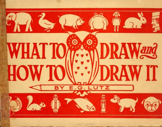 What to draw and how to draw it  A delightful and easy guide to simple line drawing.
