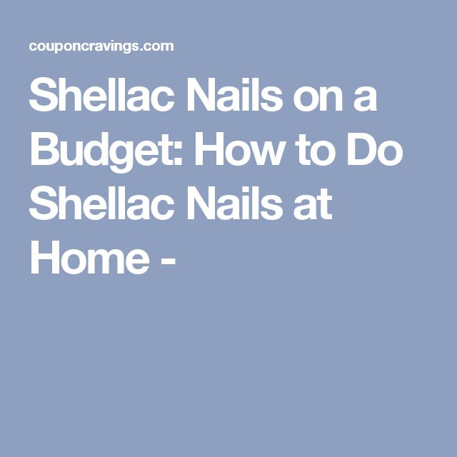 Shellac Nails on a Budget: How to Do Shellac Nails at Home -
