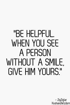 On sharing a smile..pass it on! That's true kindness and it's always free! True Love is always free!