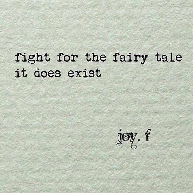 Fight for the fairy tale it does exist!