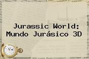 http://tecnoautos.com/wp-content/uploads/imagenes/tendencias/thumbs/jurassic-world-mundo-jurasico-3d.jpg Jurassic World: Mundo Jurásico. Jurassic World: Mundo Jurásico 3D, Enlaces, Imágenes, Videos y Tweets - http://tecnoautos.com/actualidad/jurassic-world-mundo-jurasico-jurassic-world-mundo-jurasico-3d/