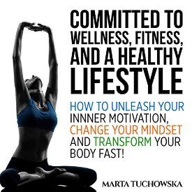 "Another must-listen from my #AudibleApp: ""Committed to Wellness, Fitness and a Healthy Lifestyle: How to Unleash Your Inner Motivation, Change Your Mindset and Transform Your Body Fast!"" by Marta Tuchowska, narrated by Wendell Wadsworth."
