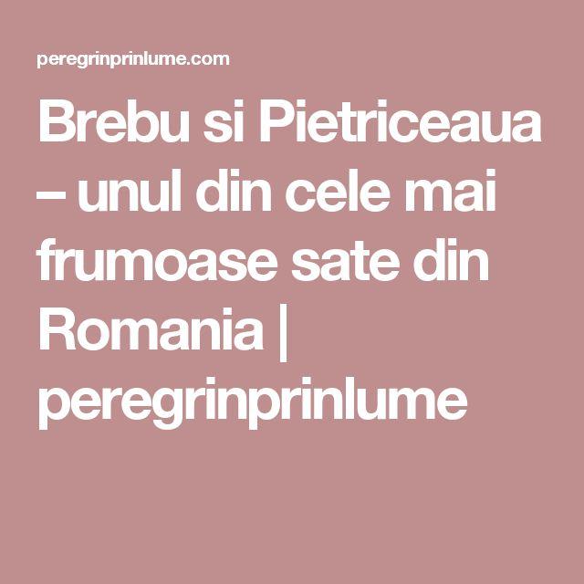 Brebu si Pietriceaua – unul din cele mai frumoase sate din Romania | peregrinprinlume