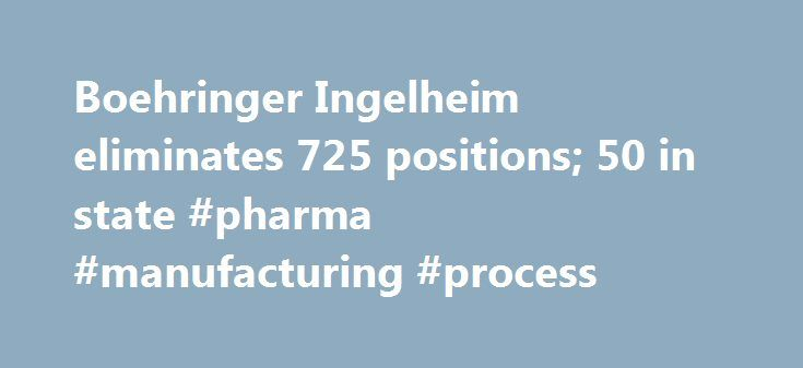 Boehringer Ingelheim eliminates 725 positions; 50 in state #pharma #manufacturing #process http://pharma.remmont.com/boehringer-ingelheim-eliminates-725-positions-50-in-state-pharma-manufacturing-process/  #boehringer pharmaceuticals # Boehringer Ingelheim eliminates 725 positions; 50 in state RIDGEFIELD – Boehringer Ingelheim announced Wednesday that it has eliminated 725 positions in the U.S. including 50 in Connecticut, as the German pharmaceutical company continues an organizational…