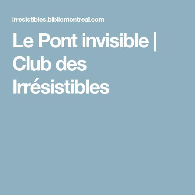 Le Pont invisible  |   Club des Irrésistibles