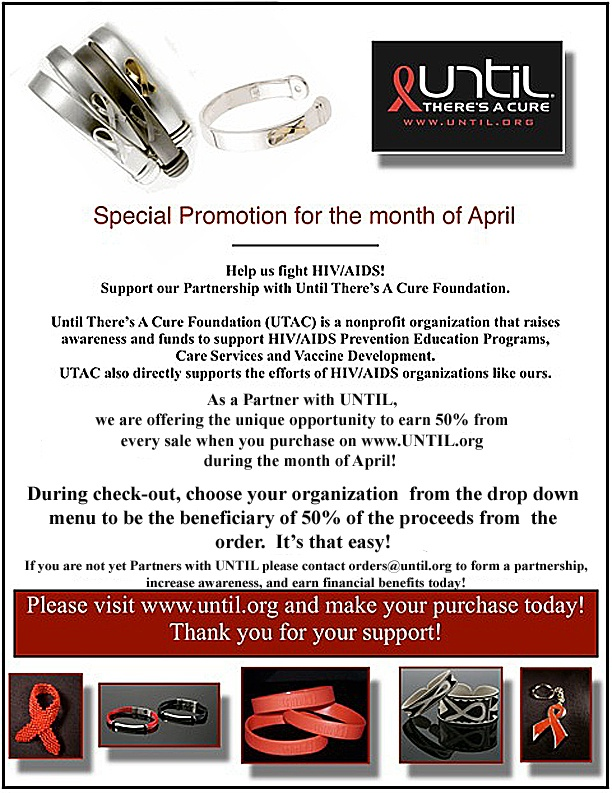 Partner Appreciation: Earn 50% Throughout April!    Through our partnership program, we offer other HIV/AIDS organizations the opportunity to earn a portion of the proceeds from every sale...during the month of April we're offering even more to show them our appreciation for all they do!    During check-out, choose your organization from the drop down  menu to be the beneficiary of 50% of the proceeds from the  order. It's that easy!