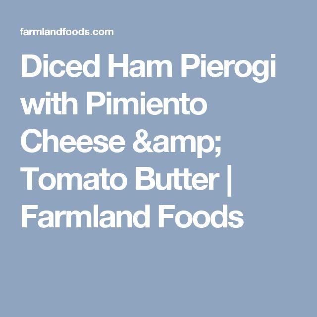 Diced Ham Pierogi with Pimiento Cheese & Tomato Butter | Farmland Foods