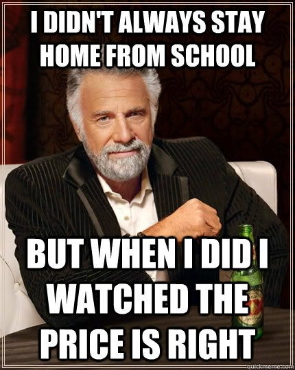 """I didn't always stay home from school... """