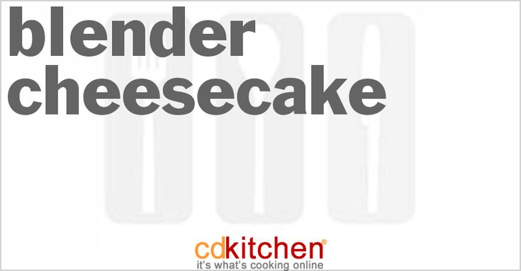 Blender Cheesecake from CDKitchen.com