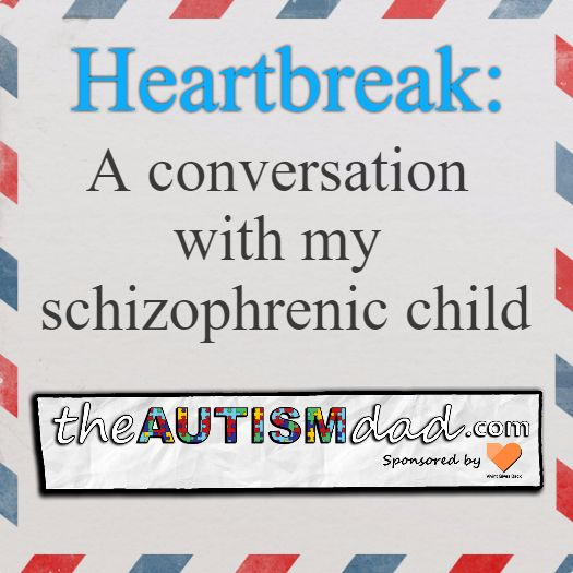 Heartbreak: A conversation with my schizophrenic child  Gavin suffers from a disorder known as Schizoaffective disorder. This is kind of a blend between bipolar disorder and schizophrenia. We see way more schizophrenic symptoms than we do bipolar anymore. Gavin has been in a state of psychosis for many months now and shows no signs of pulling out  https://www.theautismdad.com/2016/11/20/heartbreak-a-conversation-with-my-schizophrenic-child/  Please Like, Share and visit our S