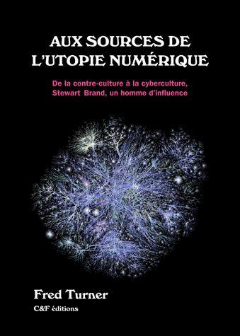 Aux sources de l'utopie numérique : de la contre-culture à la cyberculture : Stewart Brand, un homme d'influence / Fred Turner - https://bib.uclouvain.be/opac/ucl/fr/chamo/chamo%3A1895204?i=0