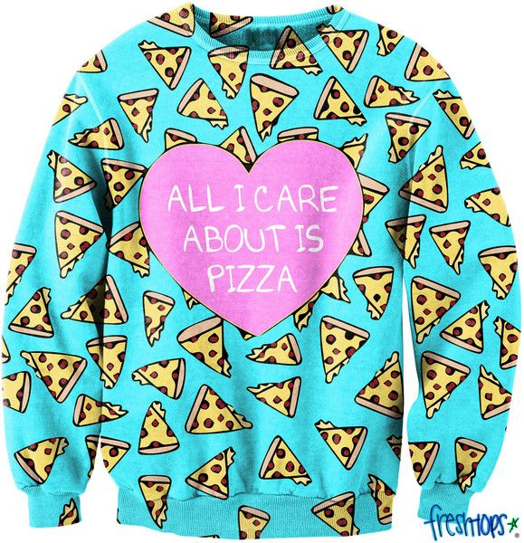 All I Care about it Pizza CrewNeck | fresh-tops.com on Wanelo