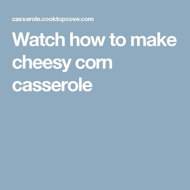 Watch how to make cheesy corn casserole