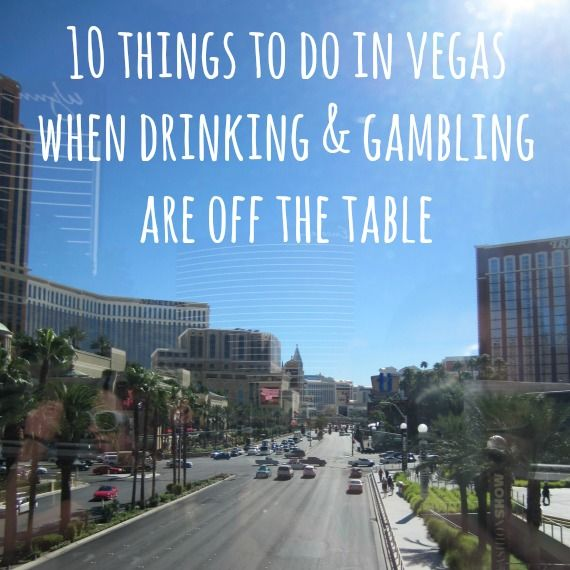 10 Things To Do In Vegas When Drinking And Gambling Are