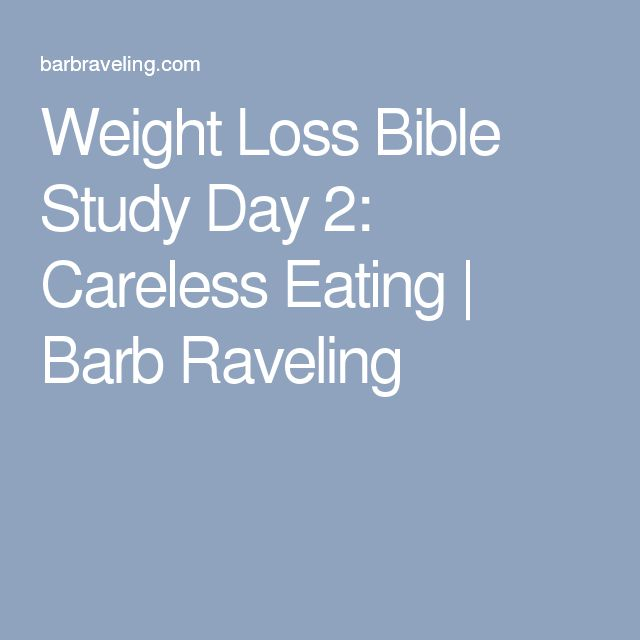 Weight Loss Bible Study Day 2: Careless Eating | Barb Raveling