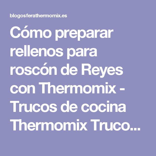Cómo preparar rellenos para roscón de Reyes con Thermomix - Trucos de cocina Thermomix Trucos de cocina Thermomix