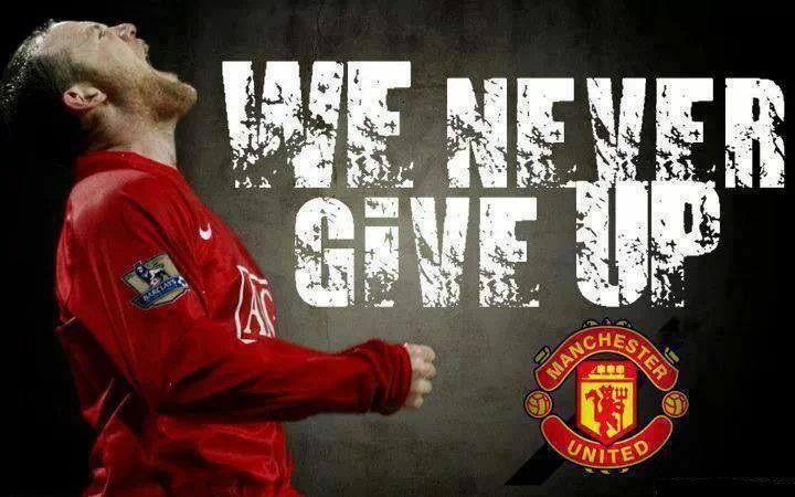 Man United; we never give up!