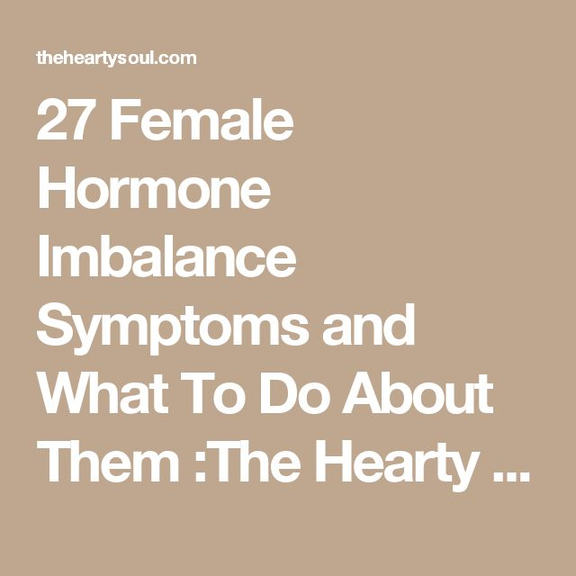 27 Female Hormone Imbalance Symptoms and What To Do About Them :The Hearty Soul
