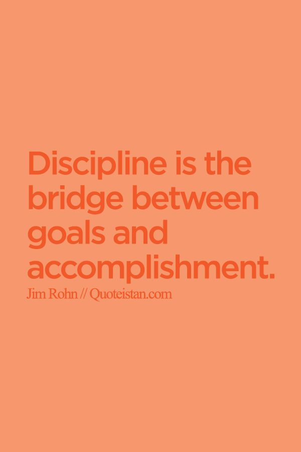 discipline is the bridge between goals and accomplishment essay All discipline famous quotes and sayings you will always  edwin p whipple american essay writer  discipline is the bridge between goals and accomplishment.