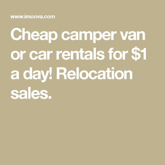 Cheap camper van or car rentals for $1 a day! Relocation sales.
