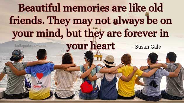 Beautiful Memories Are Like Old Friends Old Friend Quotes Friendship Quotes Funny Old Friend Quotes Memories