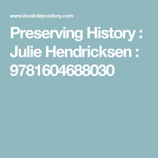 Preserving History : Julie Hendricksen : 9781604688030