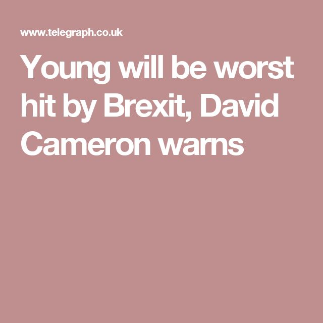 Young will be worst hit by Brexit, David Cameron warns