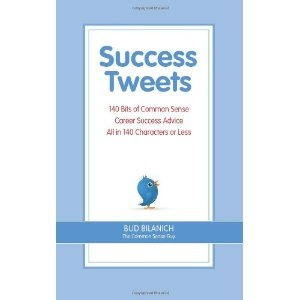 Success Tweets: 140 Bits of Common Sense Career Success Advice All In 140 Characters or Less (Paperback)  http://skyyvodkaflavors.com/amazonimage.php?p=0963828053  0963828053