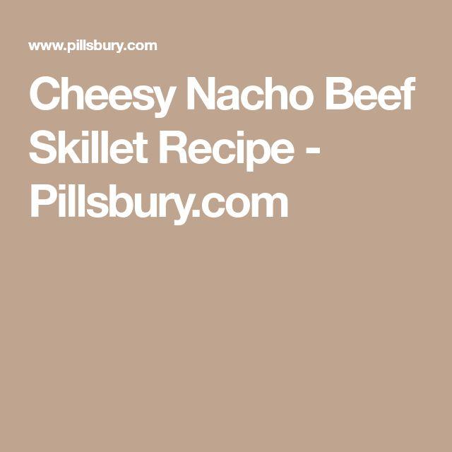 Cheesy Nacho Beef Skillet Recipe - Pillsbury.com