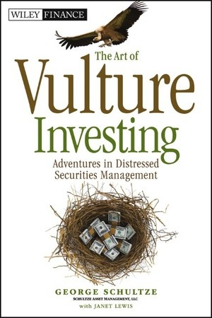 Schultze, George J. The Art of Vulture Investing: Adventures in Distressed Securities Management. Hoboken, New Jersey: Wiley, 2012. Print.